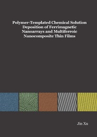 Polymer-Templated Chemical Solution Deposition of Ferrimagnetic Nanoarrays and Multiferroic Nanocomposite Thin Films